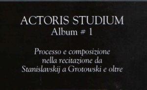 Actoris Studium. Procés i composició en el treball de l'actor des de Stanislavski a Grotowski i més